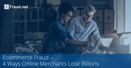 Ecommerce Fraud: 4 Ways Online Merchants Lose Billions